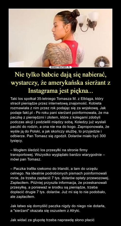 Nie tylko babcie dają się nabierać, wystarczy, że amerykańska sierżant z Instagrama jest piękna...