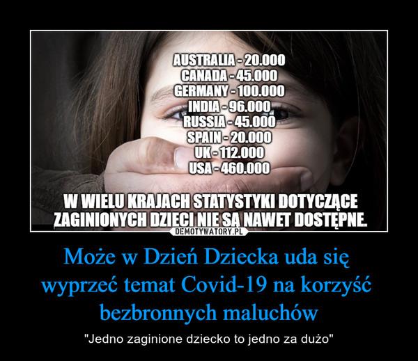 """Może w Dzień Dziecka uda się wyprzeć temat Covid-19 na korzyść bezbronnych maluchów – """"Jedno zaginione dziecko to jedno za dużo"""" Australia 20.000 Canada 45 000 Germany 100 000 India 96 000 Russia 45 000 Spain 20 000 UK 112 000 USA 460 000"""