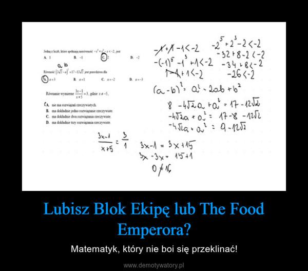 Lubisz Blok Ekipę lub The Food Emperora? – Matematyk, który nie boi się przeklinać!