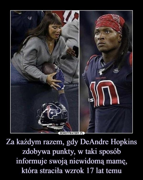 Za każdym razem, gdy DeAndre Hopkins zdobywa punkty, w taki sposób informuje swoją niewidomą mamę,która straciła wzrok 17 lat temu –