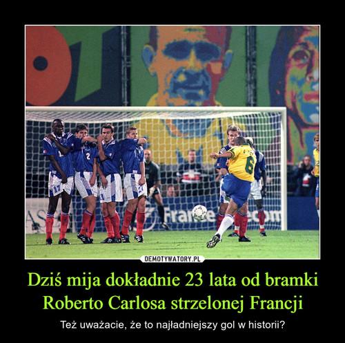 Dziś mija dokładnie 23 lata od bramki Roberto Carlosa strzelonej Francji