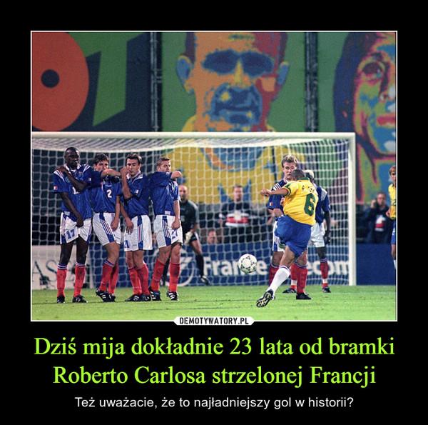 Dziś mija dokładnie 23 lata od bramki Roberto Carlosa strzelonej Francji – Też uważacie, że to najładniejszy gol w historii?