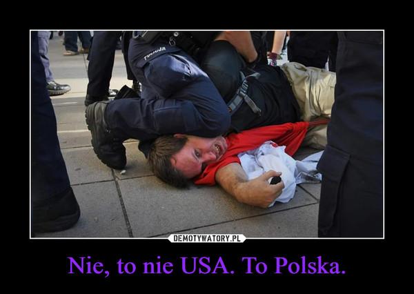 Nie, to nie USA. To Polska. –