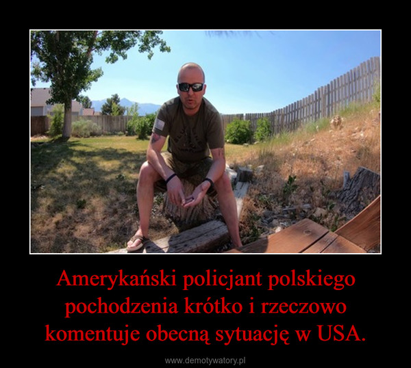 Amerykański policjant polskiego pochodzenia krótko i rzeczowo komentuje obecną sytuację w USA. –
