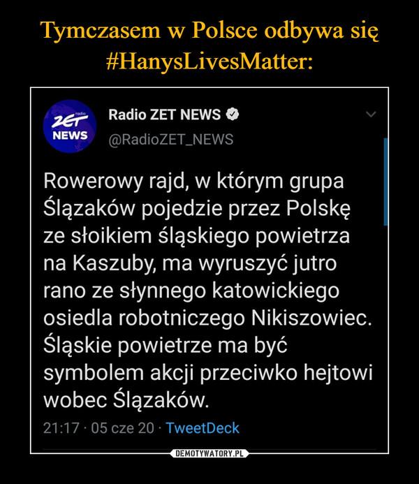 Tymczasem w Polsce odbywa się #HanysLivesMatter: