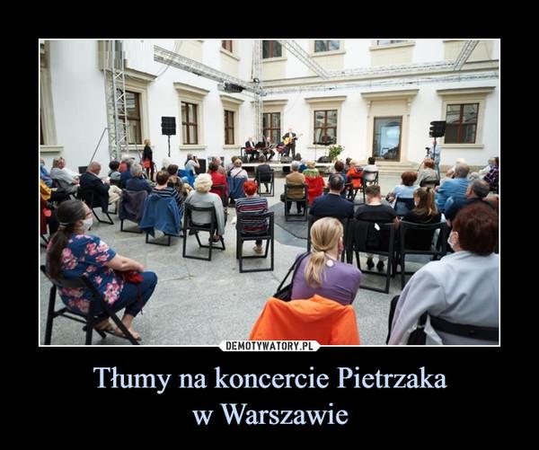 Tłumy na koncercie Pietrzakaw Warszawie –