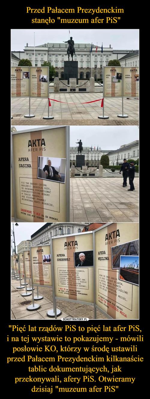 """Przed Pałacem Prezydenckim  stanęło """"muzeum afer PiS"""" """"Pięć lat rządów PiS to pięć lat afer PiS, i na tej wystawie to pokazujemy - mówili posłowie KO, którzy w środę ustawili przed Pałacem Prezydenckim kilkanaście tablic dokumentujących, jak przekonywali, afery PiS. Otwieramy dzisiaj """"muzeum afer PiS"""""""