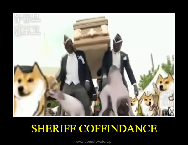 SHERIFF COFFINDANCE –