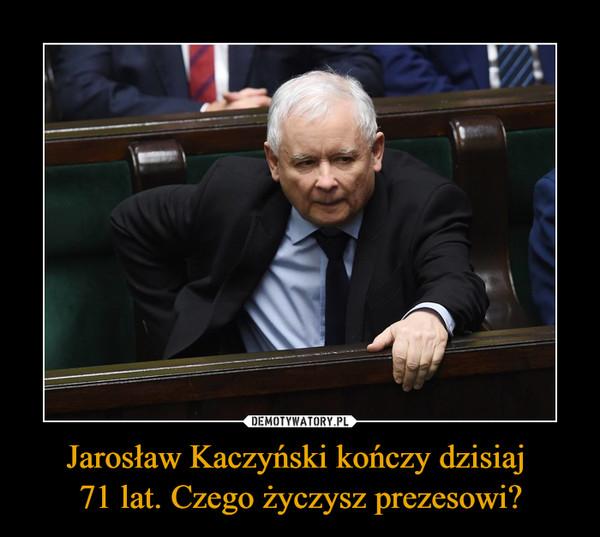 Jarosław Kaczyński kończy dzisiaj 71 lat. Czego życzysz prezesowi? –