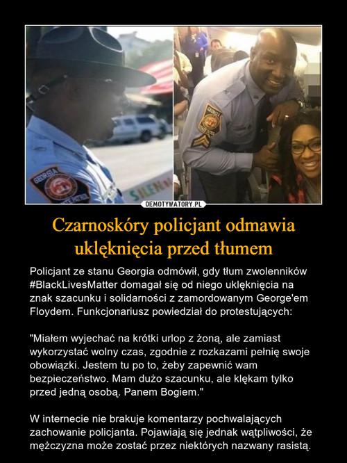 Czarnoskóry policjant odmawia uklęknięcia przed tłumem