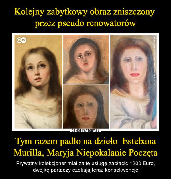 Tym razem padło na dzieło  Estebana Murilla, Maryja Niepokalanie Poczęta – Prywatny kolekcjoner miał za te usługę zapłacić 1200 Euro, dwójkę partaczy czekają teraz konsekwencje
