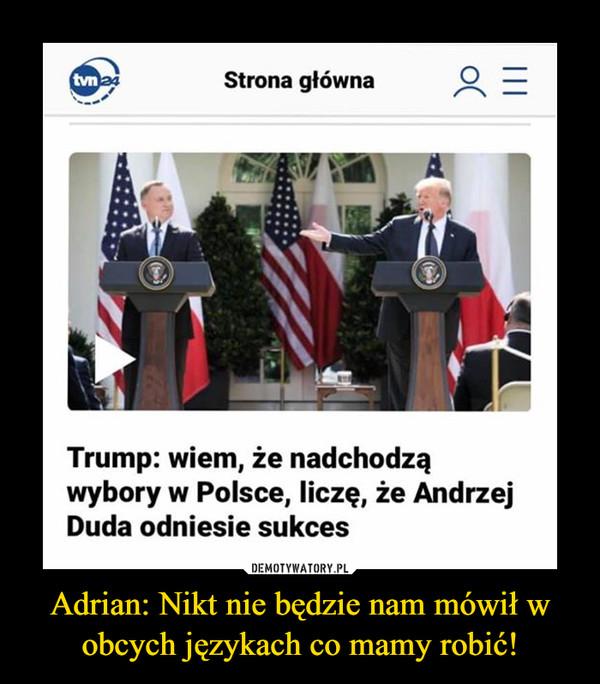 Adrian: Nikt nie będzie nam mówił w obcych językach co mamy robić! –