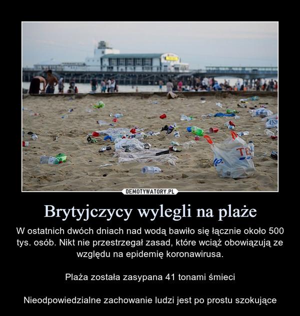 Brytyjczycy wylegli na plaże – W ostatnich dwóch dniach nad wodą bawiło się łącznie około 500 tys. osób. Nikt nie przestrzegał zasad, które wciąż obowiązują ze względu na epidemię koronawirusa.Plaża została zasypana 41 tonami śmieciNieodpowiedzialne zachowanie ludzi jest po prostu szokujące