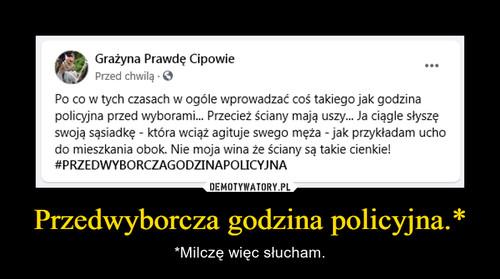 Przedwyborcza godzina policyjna.*