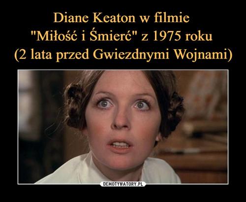 """Diane Keaton w filmie  """"Miłość i Śmierć"""" z 1975 roku  (2 lata przed Gwiezdnymi Wojnami)"""