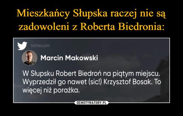 Mieszkańcy Słupska raczej nie są zadowoleni z Roberta Biedronia: