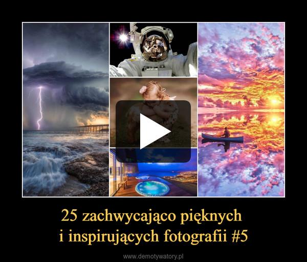 25 zachwycająco pięknych i inspirujących fotografii #5 –