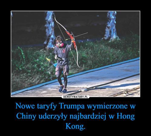 Nowe taryfy Trumpa wymierzone w Chiny uderzyły najbardziej w Hong Kong.