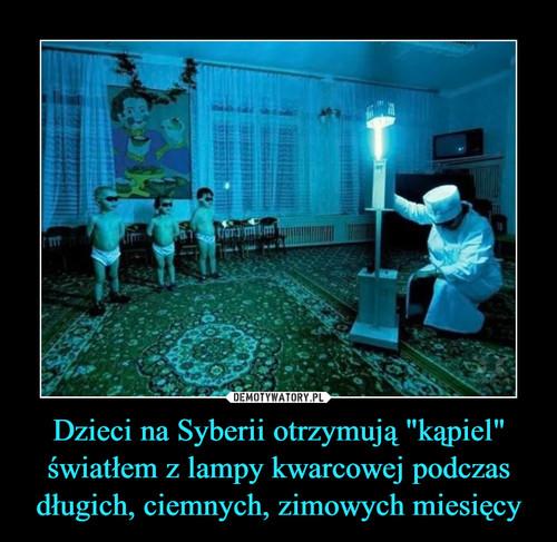 """Dzieci na Syberii otrzymują """"kąpiel"""" światłem z lampy kwarcowej podczas długich, ciemnych, zimowych miesięcy"""
