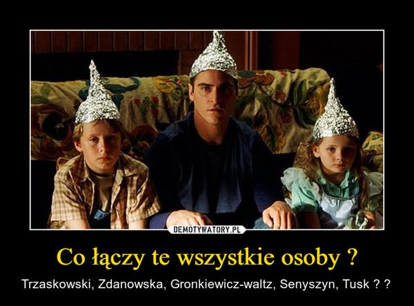 Co łączy te wszystkie osoby ? – Trzaskowski, Zdanowska, Gronkiewicz-waltz, Senyszyn, Tusk ?