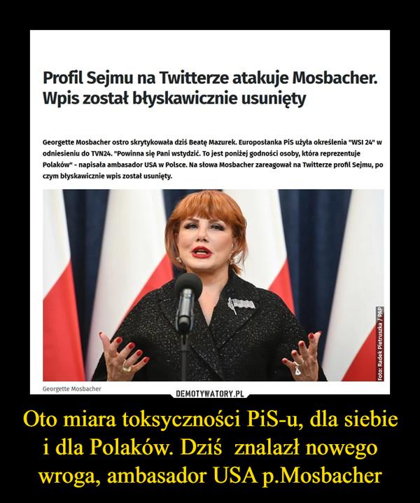 Oto miara toksyczności PiS-u, dla siebie i dla Polaków. Dziś  znalazł nowego wroga, ambasador USA p.Mosbacher –