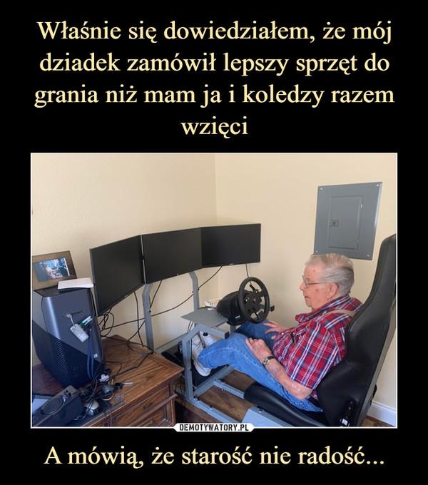 A mówią, że starość nie radość... –