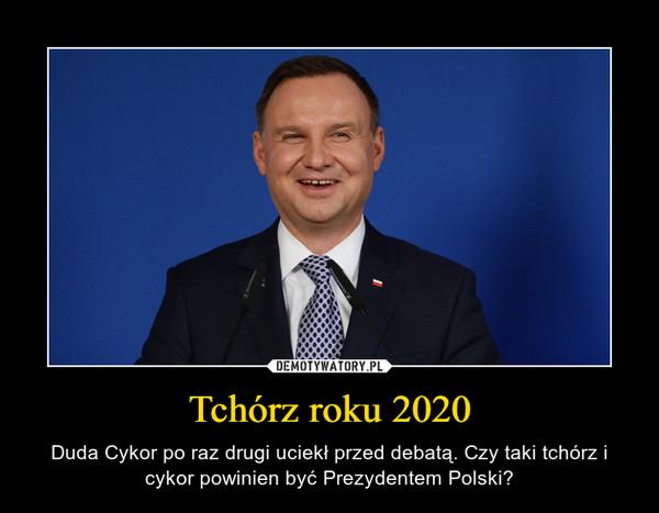 Tchórz roku 2020 – Duda Cykor po raz drugi uciekł przed debatą. Czy taki tchórz i cykor powinien być Prezydentem Polski?