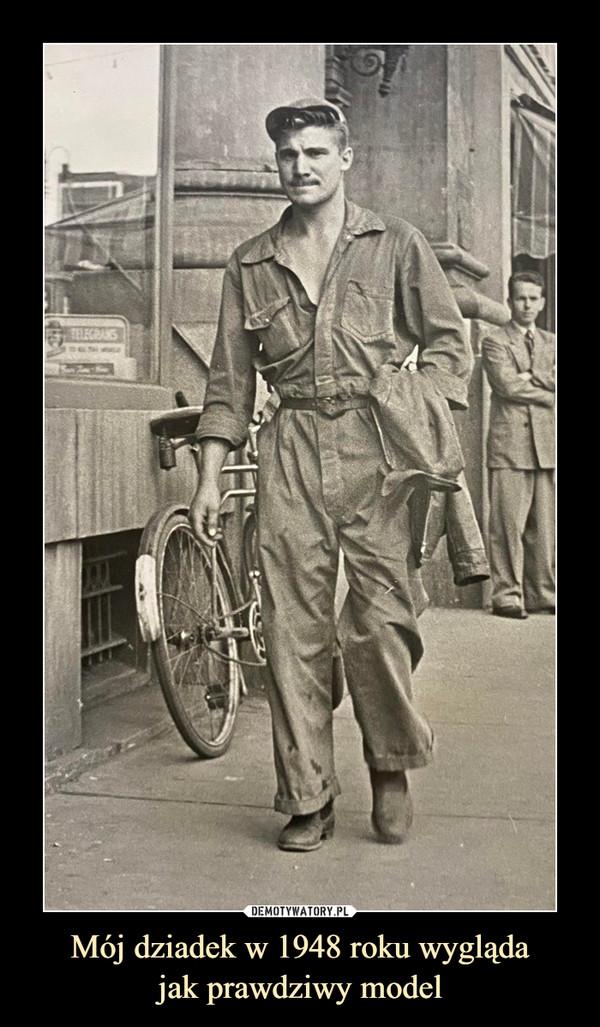 Mój dziadek w 1948 roku wyglądajak prawdziwy model –