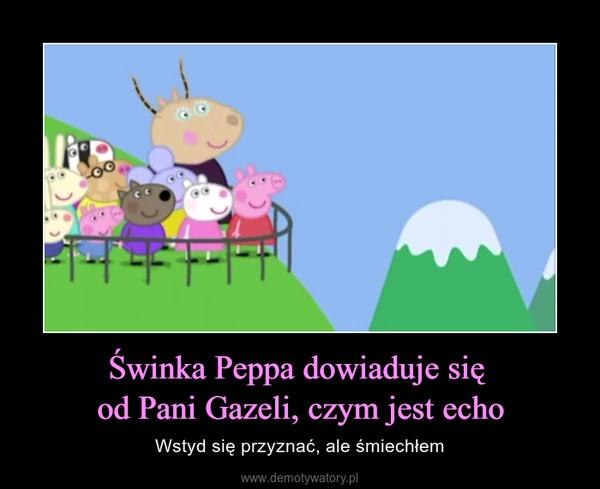 Świnka Peppa dowiaduje się od Pani Gazeli, czym jest echo – Wstyd się przyznać, ale śmiechłem