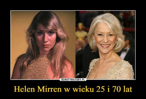 Helen Mirren w wieku 25 i 70 lat