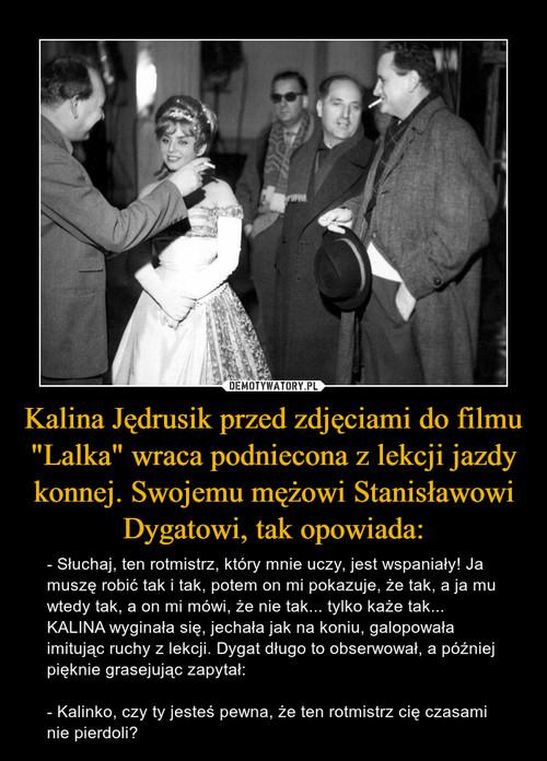 """Kalina Jędrusik przed zdjęciami do filmu """"Lalka"""" wraca podniecona z lekcji jazdy konnej. Swojemu mężowi Stanisławowi Dygatowi, tak opowiada:"""