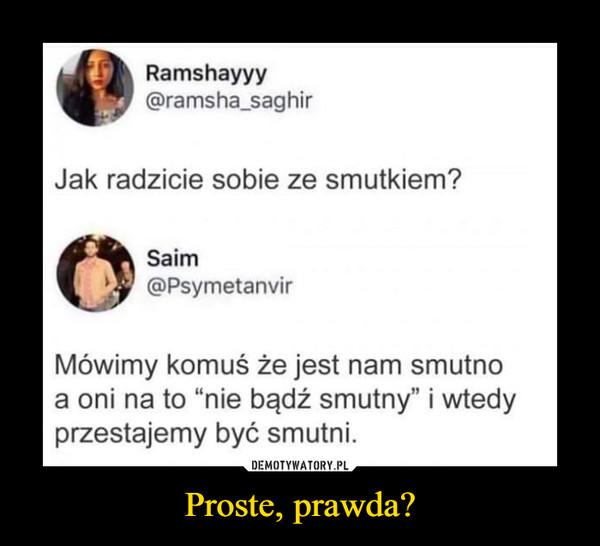 """Proste, prawda? –  Ramshayyy@ramsha_saghirJak radzicie sobie ze smutkiem?Saim@PsymetanvirMówimy komuś że jest nam smutnoa oni na to """"nie bądź smutny"""" i wtedyprzestajemy być smutni.DEMOTYWATORY.PLProste, prawda?"""