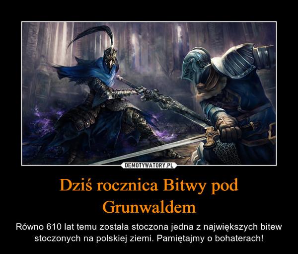 Dziś rocznica Bitwy pod Grunwaldem – Równo 610 lat temu została stoczona jedna z największych bitew stoczonych na polskiej ziemi. Pamiętajmy o bohaterach!