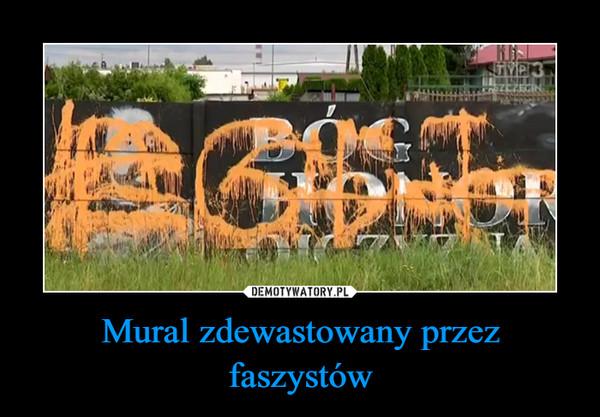 Mural zdewastowany przez faszystów –