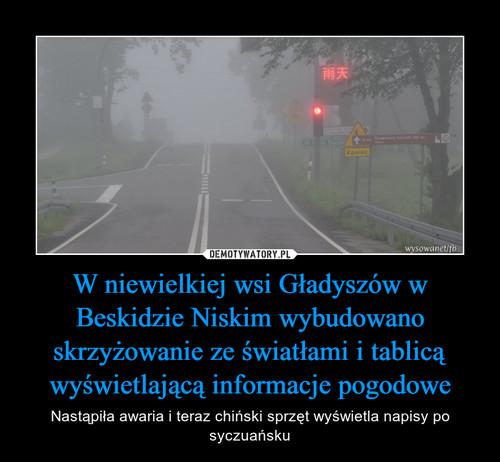 W niewielkiej wsi Gładyszów w Beskidzie Niskim wybudowano skrzyżowanie ze światłami i tablicą wyświetlającą informacje pogodowe