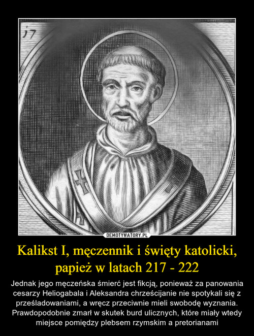 Kalikst I, męczennik i święty katolicki, papież w latach 217 - 222