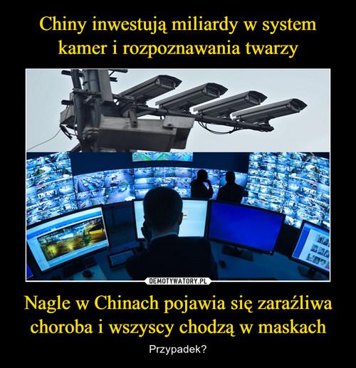 Chiny inwestują miliardy w system kamer i rozpoznawania twarzy Nagle w Chinach pojawia się zaraźliwa choroba i wszyscy chodzą w maskach