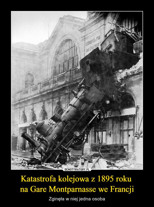 Katastrofa kolejowa z 1895 roku na Gare Montparnasse we Francji – Zginęła w niej jedna osoba