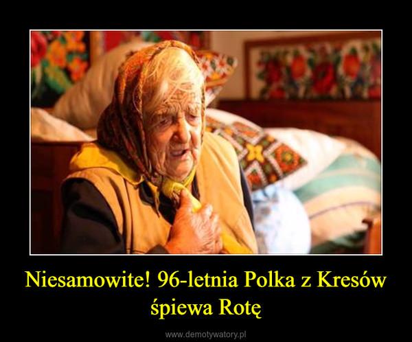 Niesamowite! 96-letnia Polka z Kresów śpiewa Rotę –