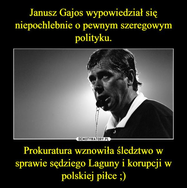 Prokuratura wznowiła śledztwo w sprawie sędziego Laguny i korupcji w polskiej piłce ;) –