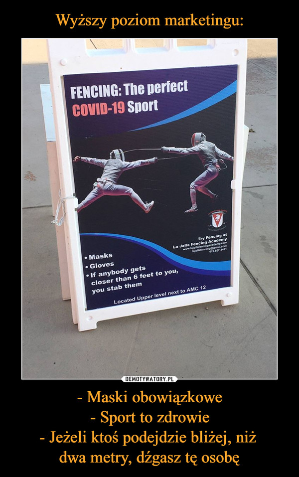 Wyższy poziom marketingu: - Maski obowiązkowe - Sport to zdrowie - Jeżeli ktoś podejdzie bliżej, niż  dwa metry, dźgasz tę osobę