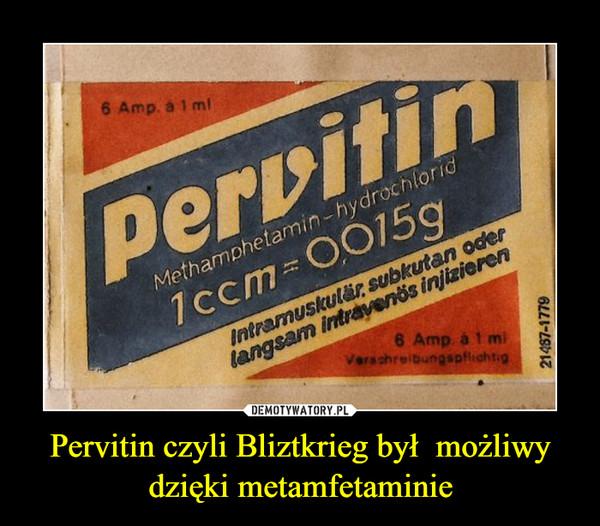Pervitin czyli Bliztkrieg był  możliwy dzięki metamfetaminie –