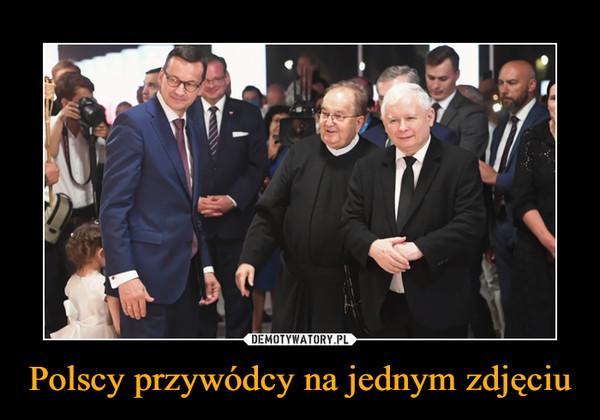Polscy przywódcy na jednym zdjęciu –