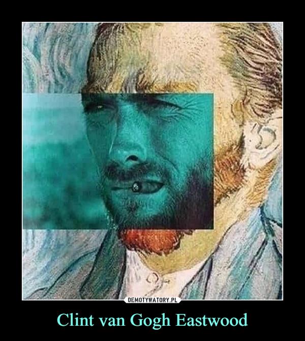Clint van Gogh Eastwood –