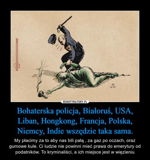 Bohaterska policja, Białoruś, USA, Liban, Hongkong, Francja, Polska, Niemcy, Indie wszędzie taka sama.