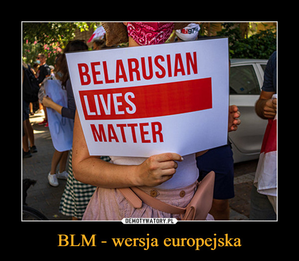BLM - wersja europejska –  Belarusian lives matter