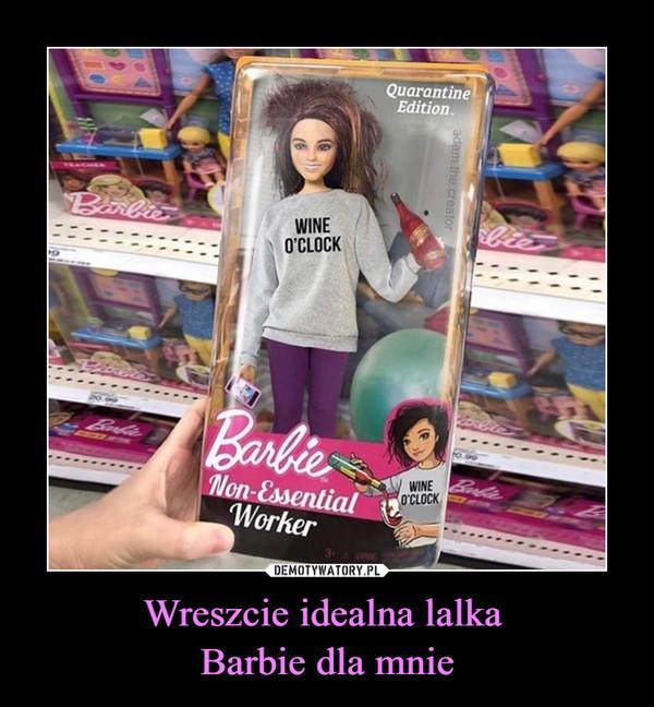 Wreszcie idealna lalka Barbie dla mnie –