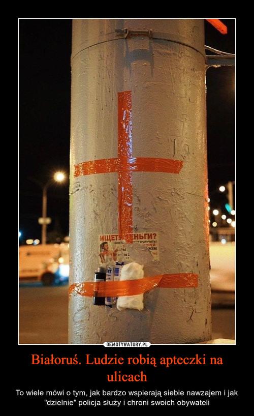 Białoruś. Ludzie robią apteczki na ulicach
