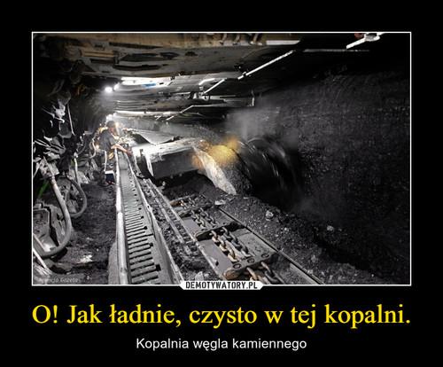 O! Jak ładnie, czysto w tej kopalni.