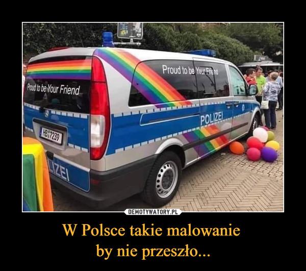 W Polsce takie malowanie by nie przeszło... –